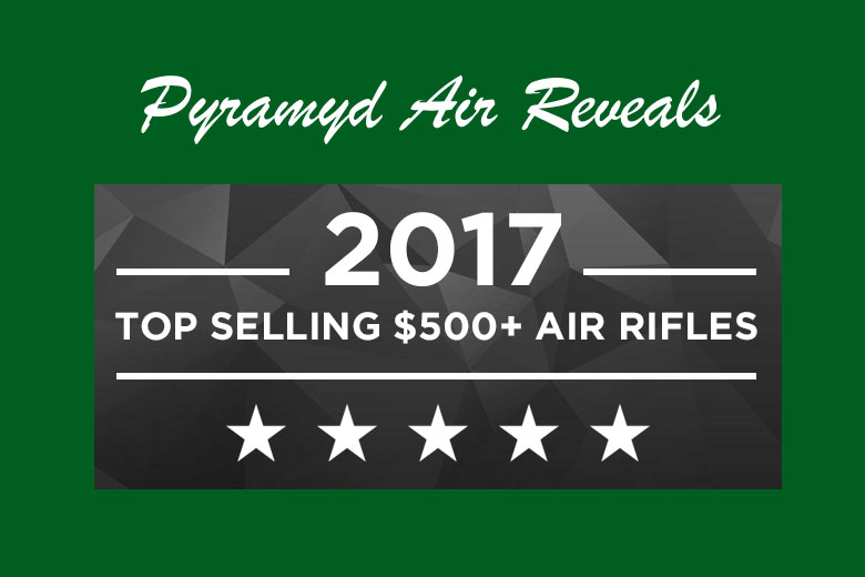 Finally, What's Changed With Pyramyd Air's Top Selling Air Rifles Over $500